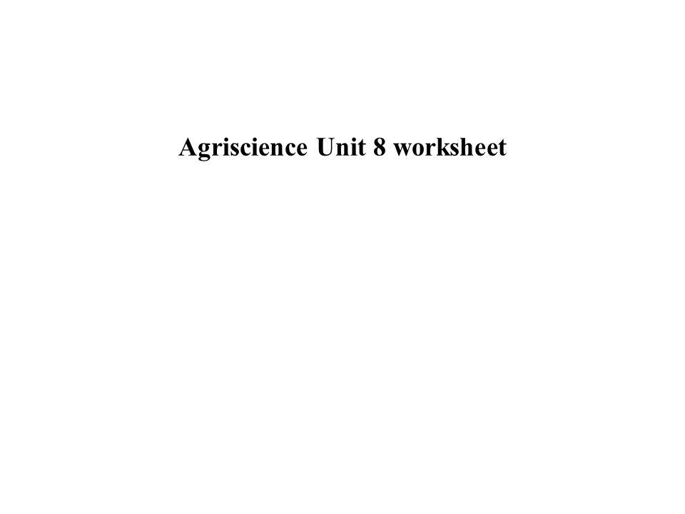 agriscience unit 8 worksheet ppt video online download. Black Bedroom Furniture Sets. Home Design Ideas