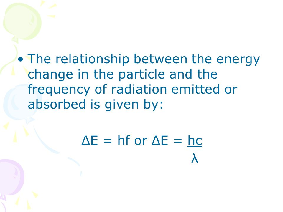 The relationship between the energy change in the particle and the frequency of radiation emitted or absorbed is given by: