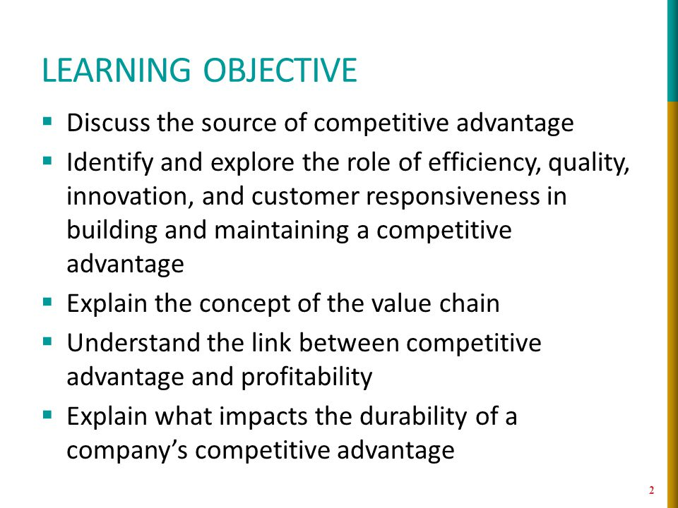 Learning Objective Discuss the source of competitive advantage