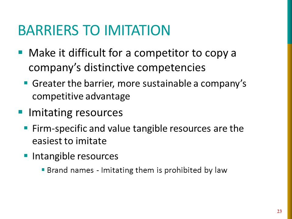 Barriers to imitation Make it difficult for a competitor to copy a company's distinctive competencies.