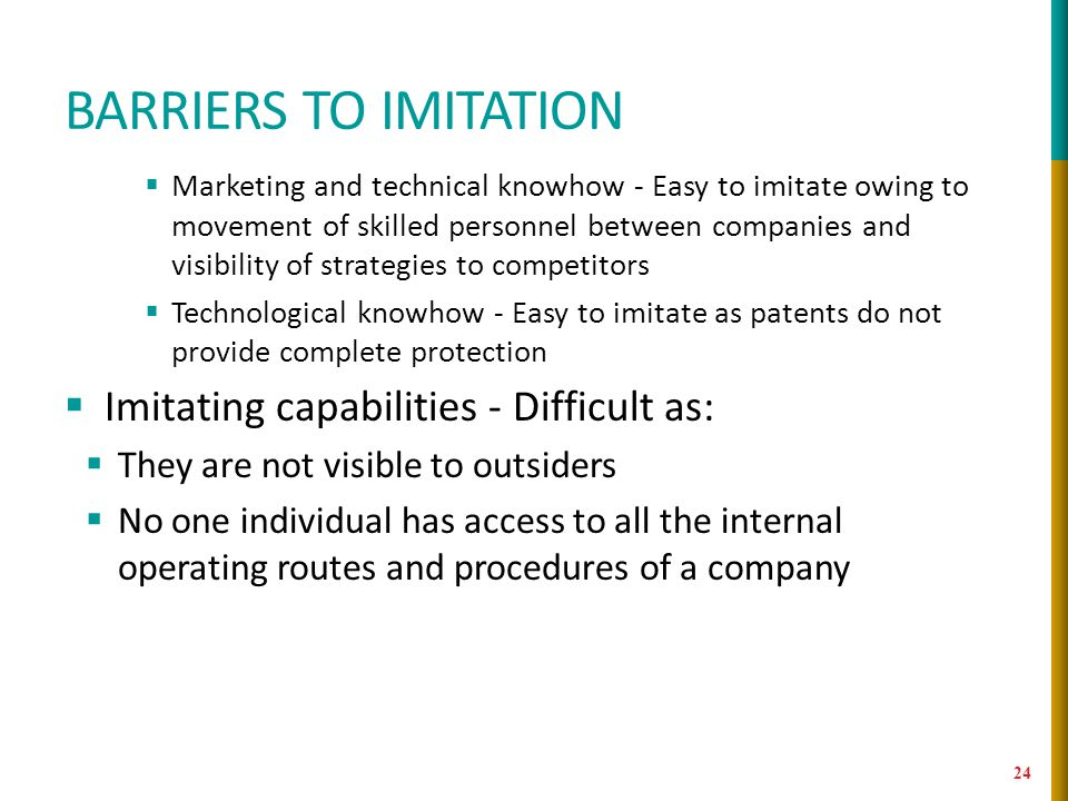 Barriers to imitation Imitating capabilities - Difficult as: