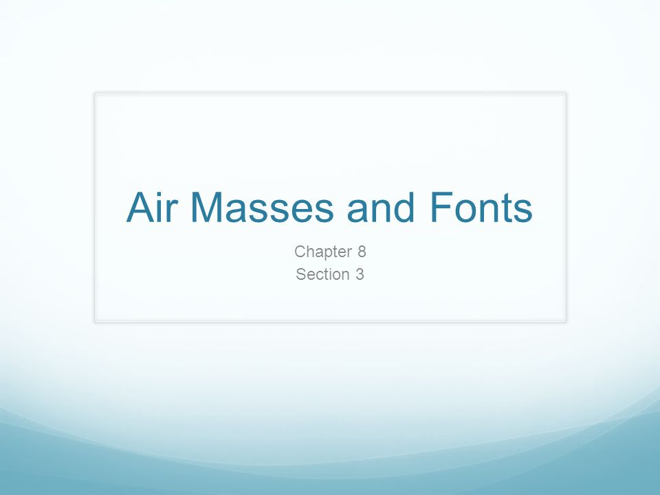 Air Masses and Fonts Chapter 8 Section 3