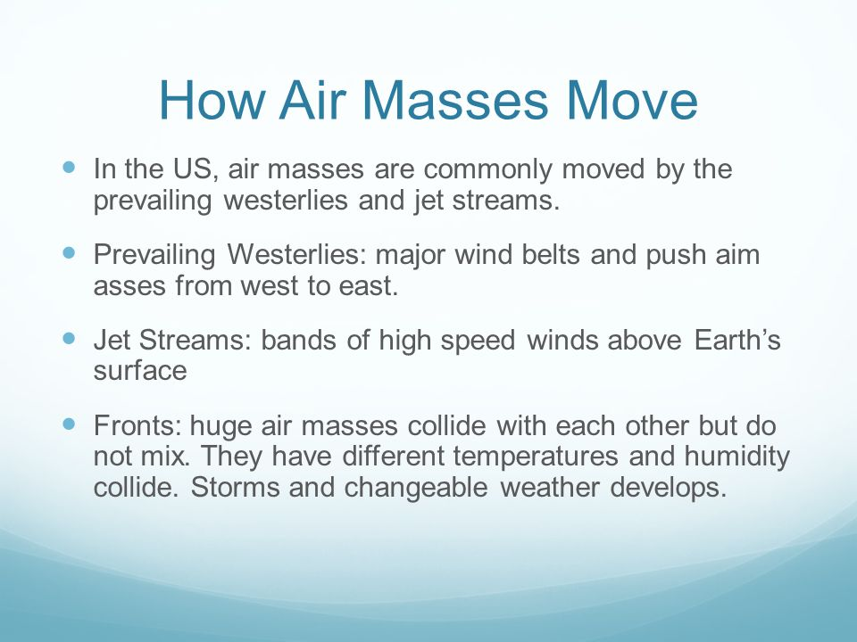 How Air Masses Move In the US, air masses are commonly moved by the prevailing westerlies and jet streams.