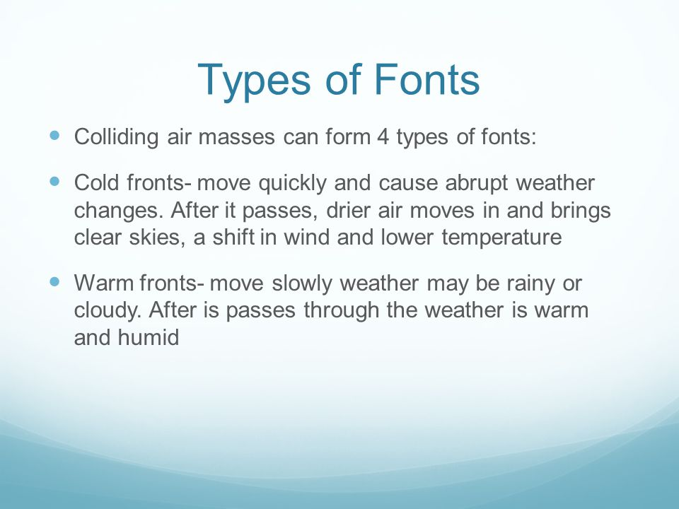 Types of Fonts Colliding air masses can form 4 types of fonts: