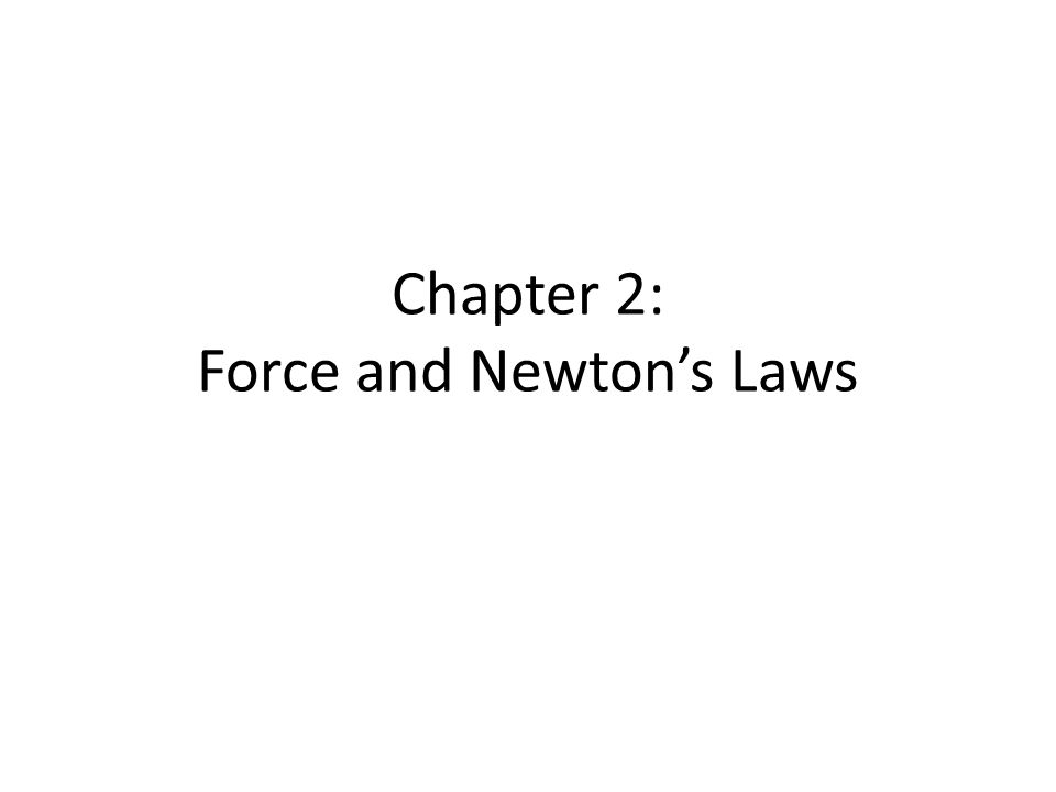Chapter 2: Force and Newton's Laws