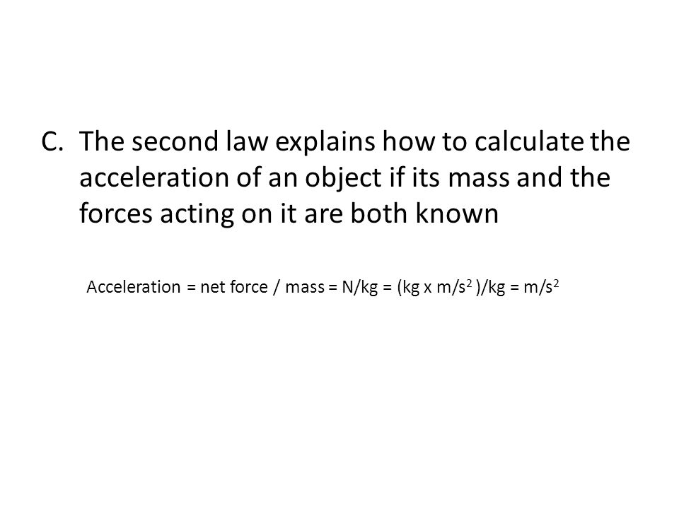 The second law explains how to calculate the acceleration of an object if its mass and the forces acting on it are both known