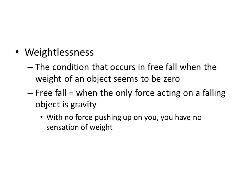 Weightlessness The condition that occurs in free fall when the weight of an object seems to be zero.
