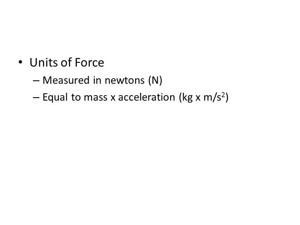 Units of Force Measured in newtons (N)