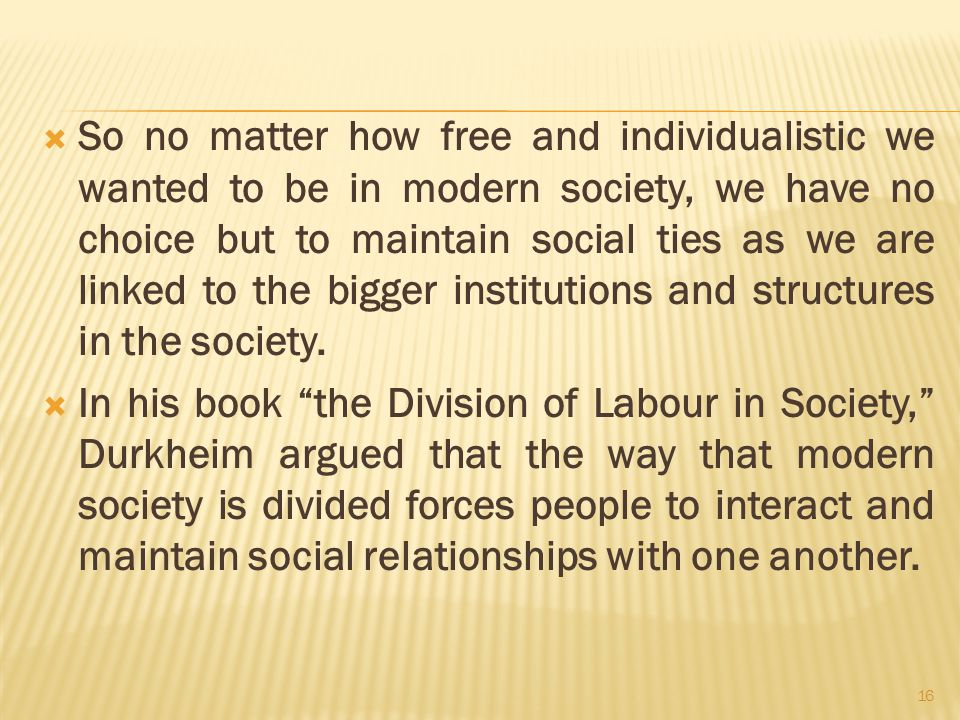 emile durkheim's notion of social solidarity Durkheim introduced the terms mechanical and organic solidarity as part of his theory of the development of societies in the division of labour in society (1893) according to durkheim, the types of social solidarity correlate with types of society, which are mechanical and organic societies.