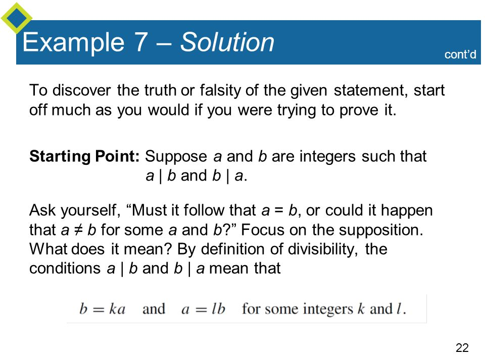 Example 7 – Solution cont'd. To discover the truth or falsity of the given statement, start off much as you would if you were trying to prove it.