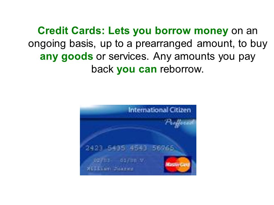 Credit Cards: Lets you borrow money on an