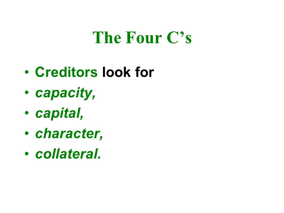 The Four C's Creditors look for capacity, capital, character,