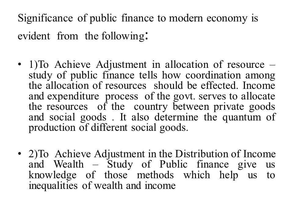 Significance of public finance to modern economy is evident from the following:
