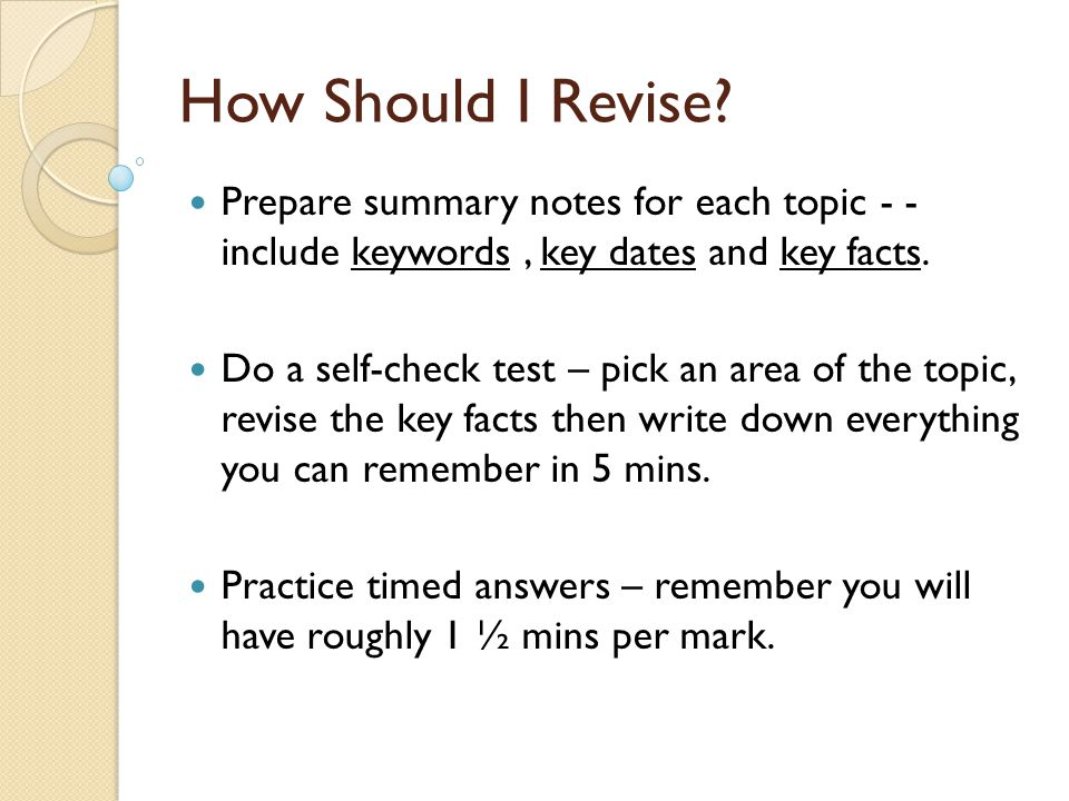 How Should I Revise Prepare summary notes for each topic - - include keywords , key dates and key facts.