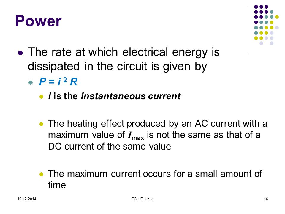 Power The rate at which electrical energy is dissipated in the circuit is given by. P = i 2 R. i is the instantaneous current.