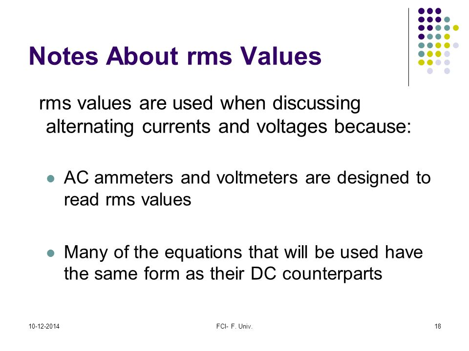 Notes About rms Values rms values are used when discussing alternating currents and voltages because: