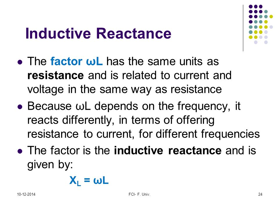 Inductive Reactance The factor ωL has the same units as resistance and is related to current and voltage in the same way as resistance.