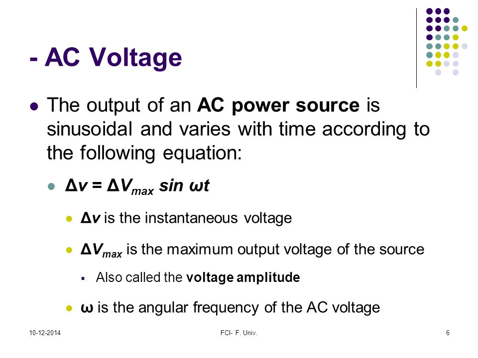 - AC Voltage The output of an AC power source is sinusoidal and varies with time according to the following equation: