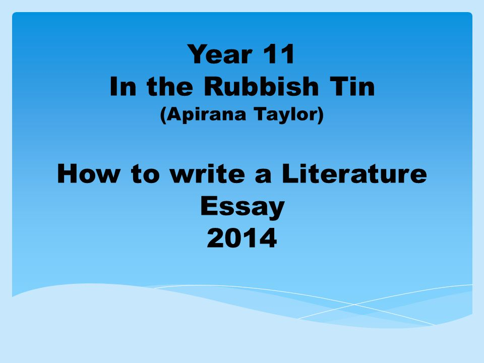 what do you have to do in a literature essay ppt video online 1 year 11 in the rubbish tin ap a taylor how to write a literature essay 2014