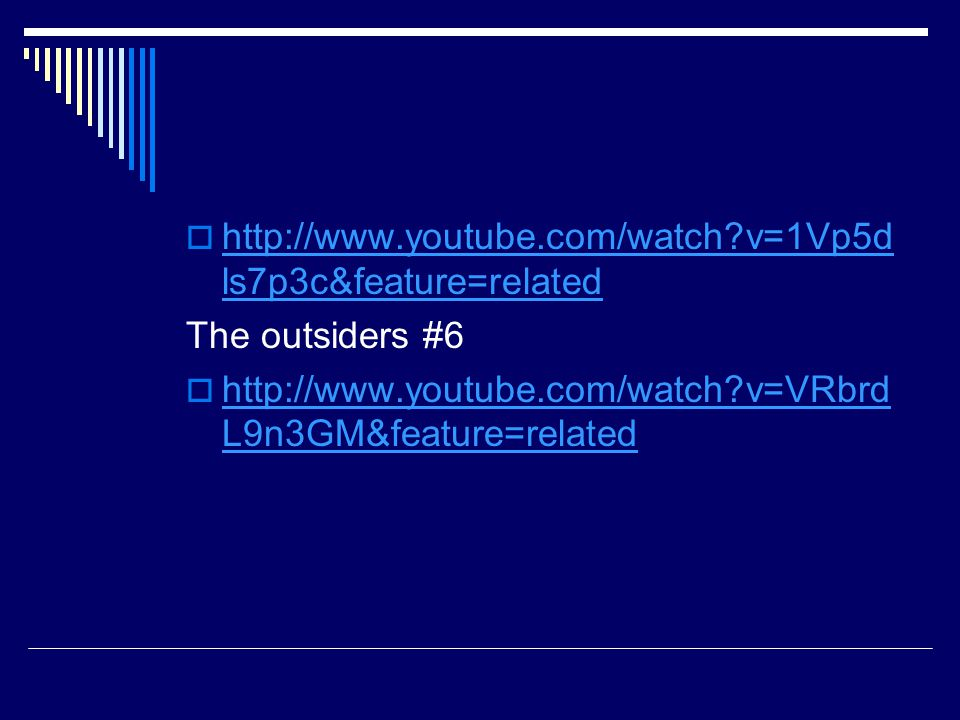 v=1Vp5dls7p3c&feature=related The outsiders #6.