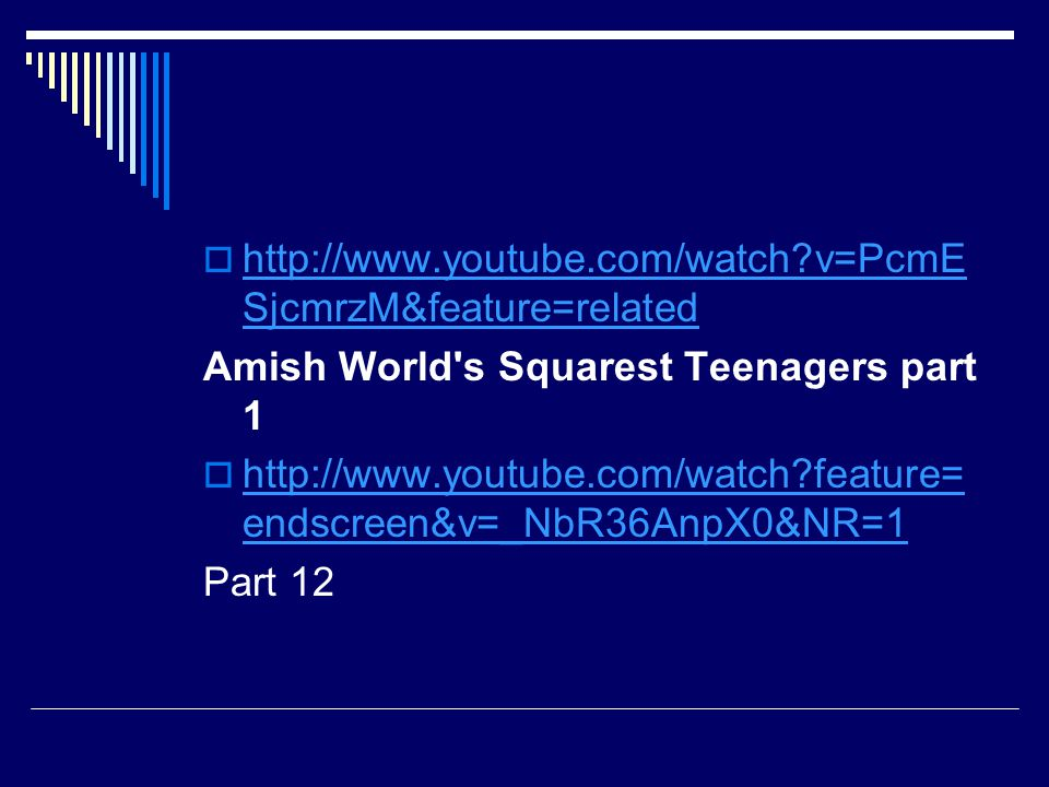 v=PcmESjcmrzM&feature=related Amish World s Squarest Teenagers part 1.