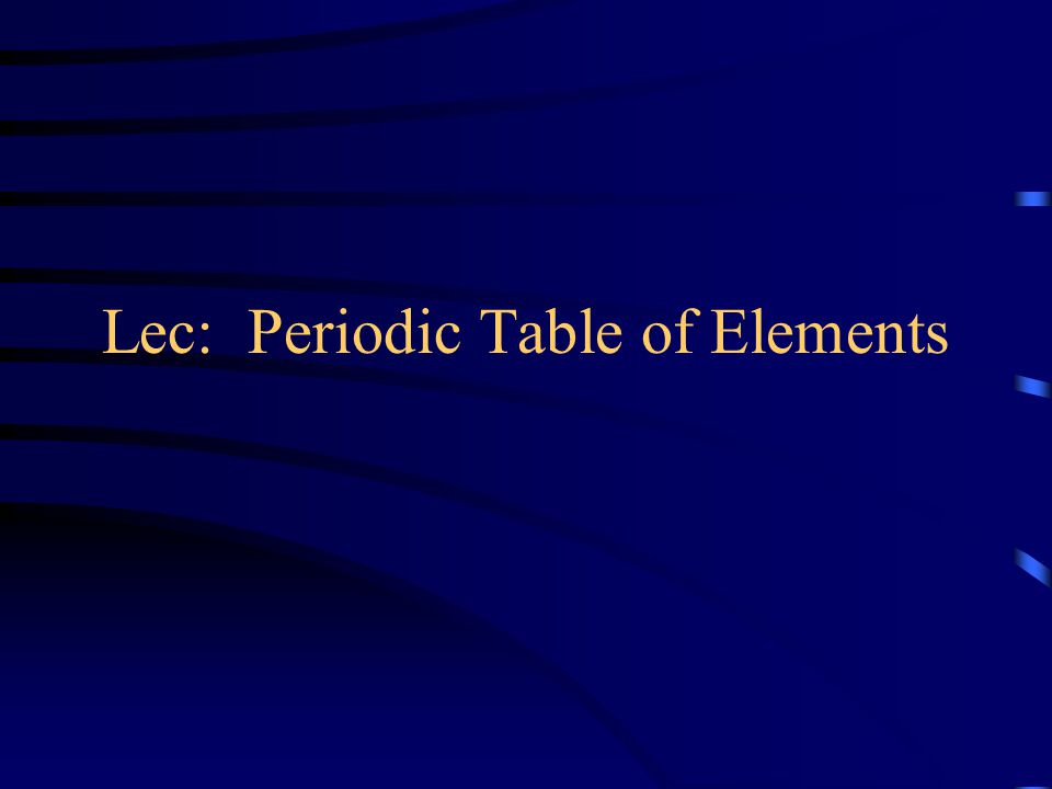 lec periodic table of elements ppt video online download - Periodic Table Of Elements Html