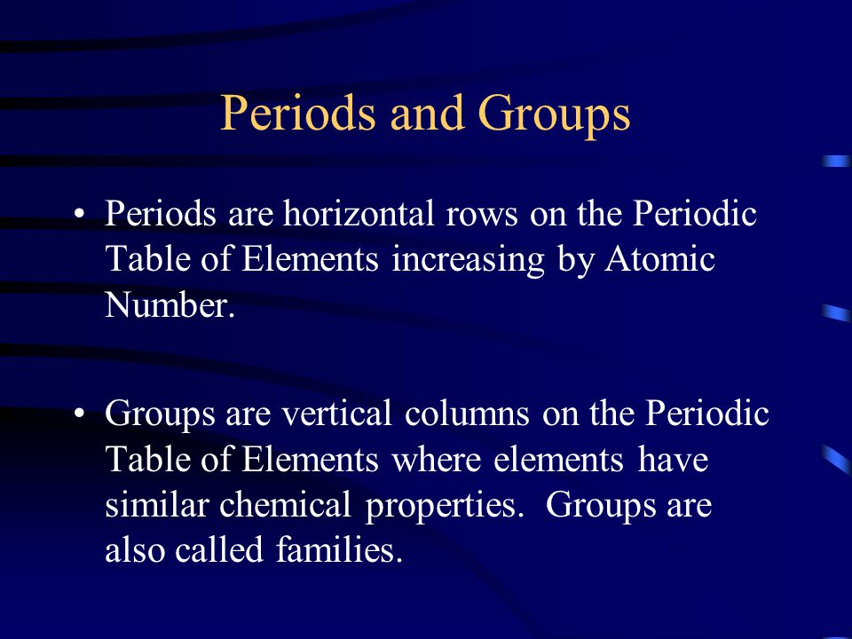 Periods and Groups Periods are horizontal rows on the Periodic Table of Elements increasing by Atomic Number.