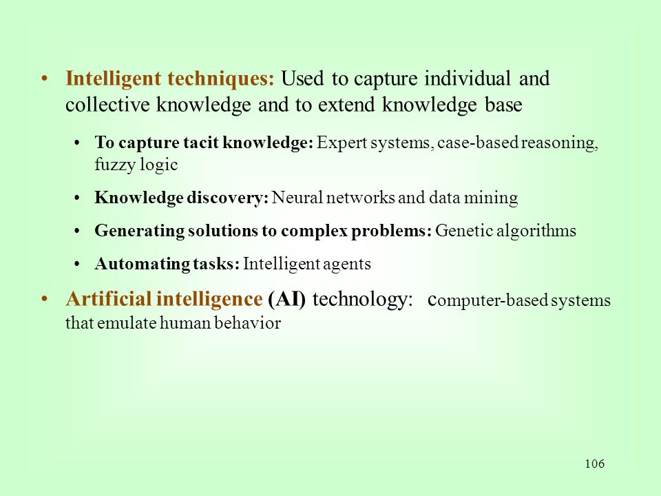 Intelligent techniques: Used to capture individual and collective knowledge and to extend knowledge base