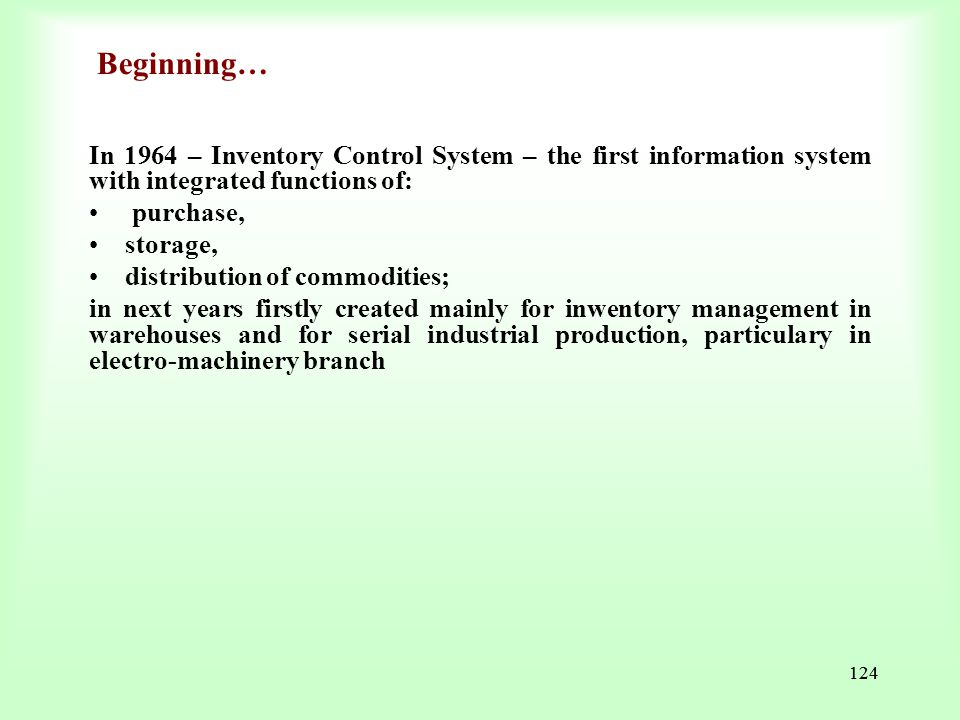 Beginning… In 1964 – Inventory Control System – the first information system with integrated functions of:
