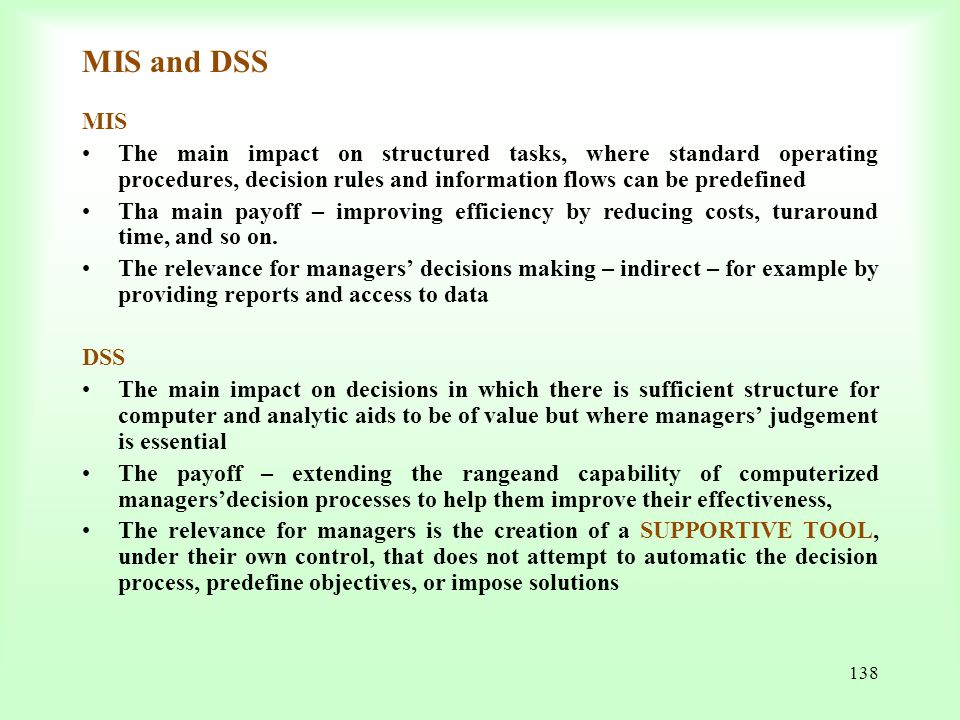 MIS and DSS MIS. The main impact on structured tasks, where standard operating procedures, decision rules and information flows can be predefined.