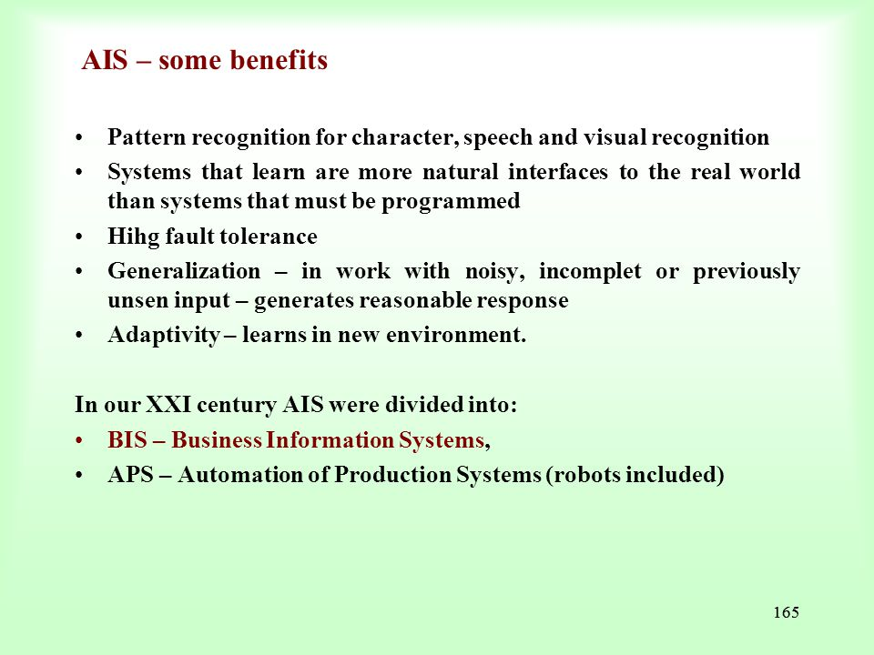 AIS – some benefits Pattern recognition for character, speech and visual recognition.