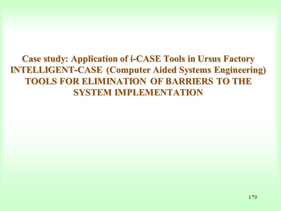 Case study: Application of i-CASE Tools in Ursus Factory INTELLIGENT-CASE (Computer Aided Systems Engineering) TOOLS FOR ELIMINATION OF BARRIERS TO THE SYSTEM IMPLEMENTATION
