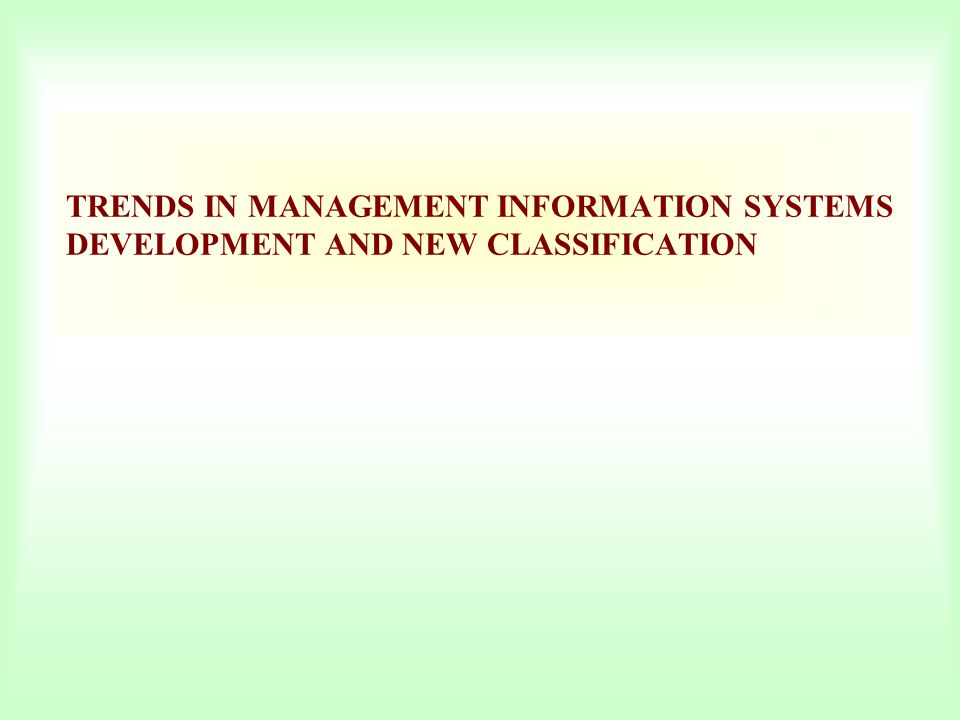 TRENDS IN MANAGEMENT INFORMATION SYSTEMS DEVELOPMENT AND NEW CLASSIFICATION