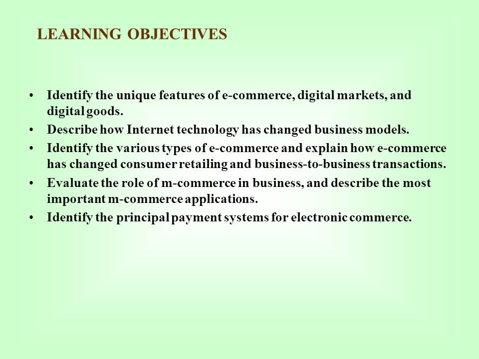 LEARNING OBJECTIVES Identify the unique features of e-commerce, digital markets, and digital goods.