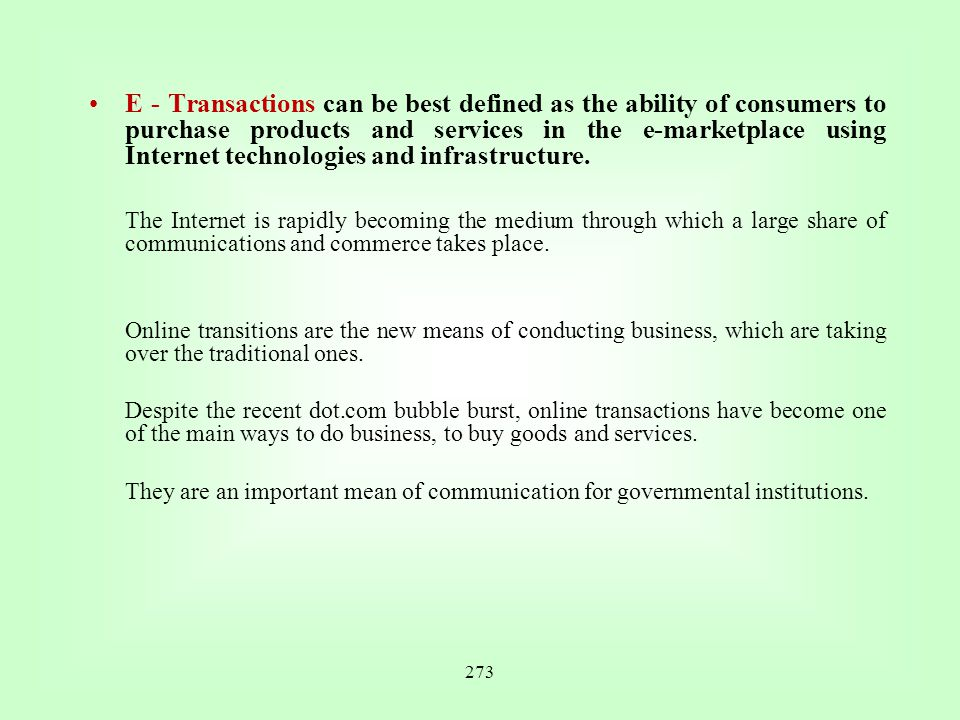 E - Transactions can be best defined as the ability of consumers to purchase products and services in the e-marketplace using Internet technologies and infrastructure.