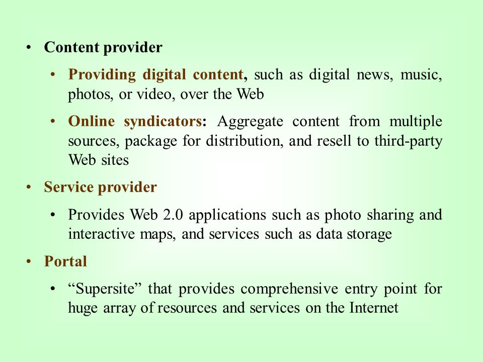 Content provider Providing digital content, such as digital news, music, photos, or video, over the Web.