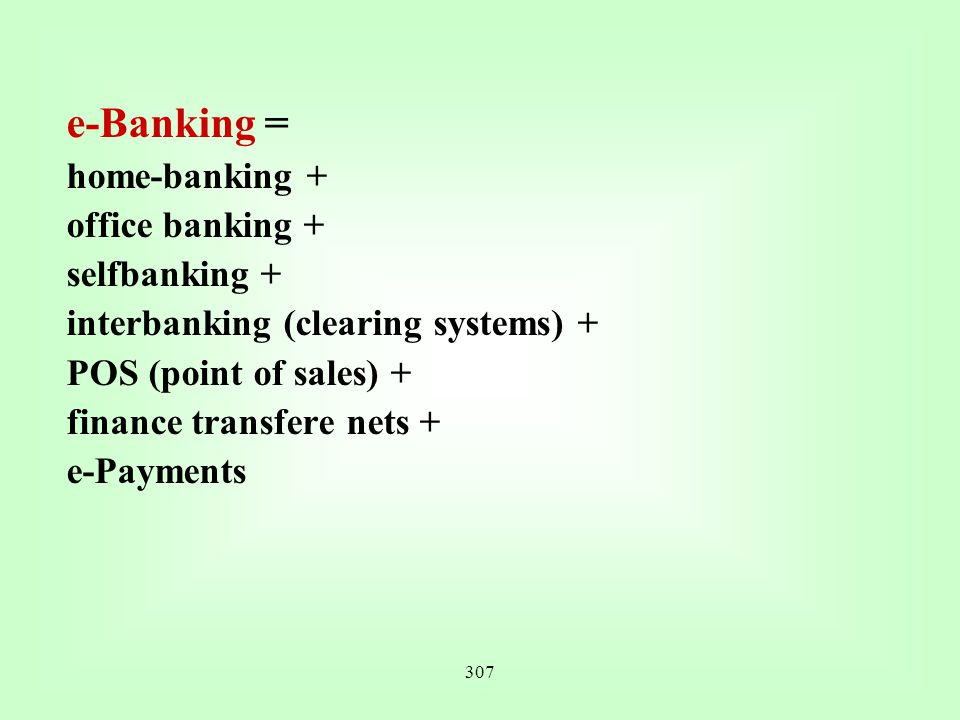 e-Banking = home-banking + office banking + selfbanking +