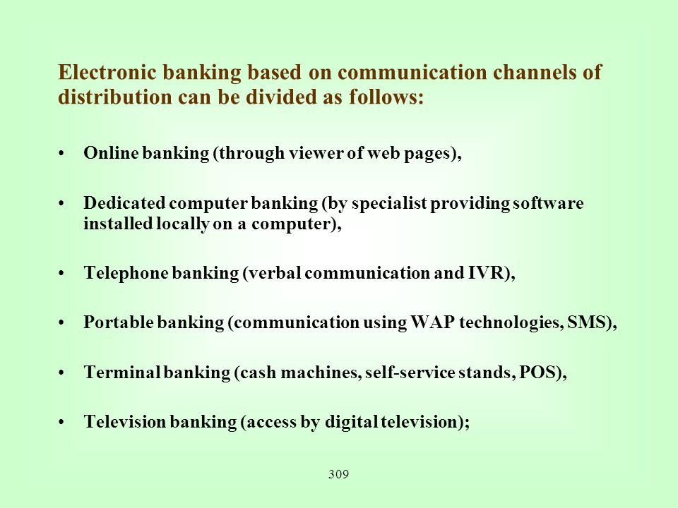 Electronic banking based on communication channels of distribution can be divided as follows: