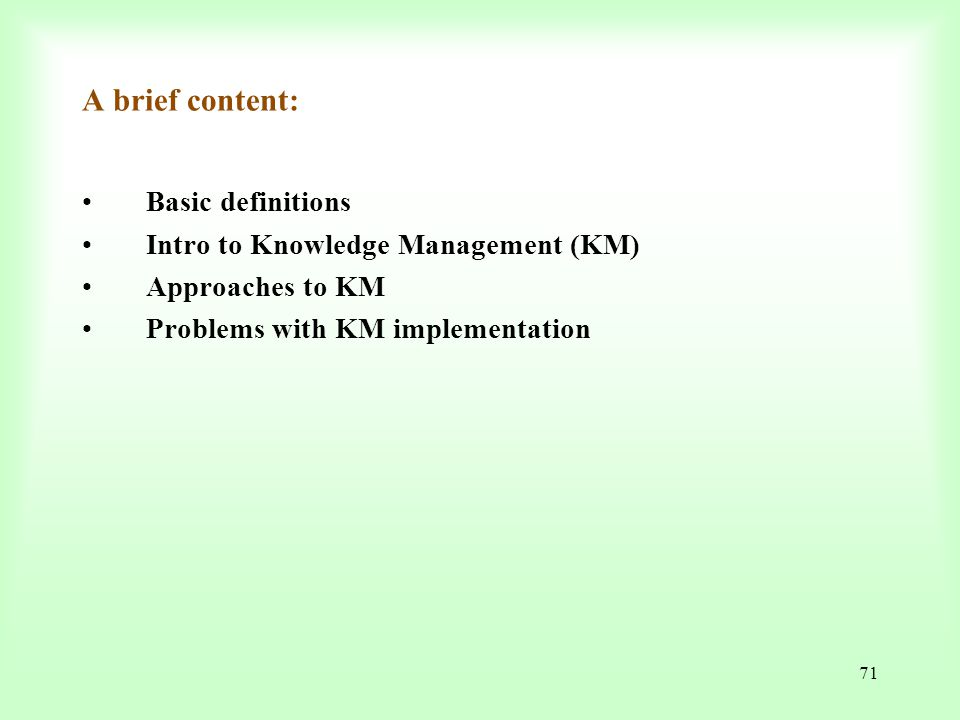 A brief content: Basic definitions Intro to Knowledge Management (KM)