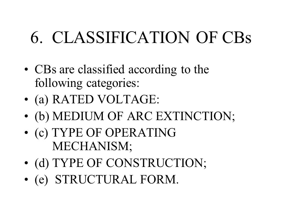 6. CLASSIFICATION OF CBs CBs are classified according to the following categories: (a) RATED VOLTAGE: