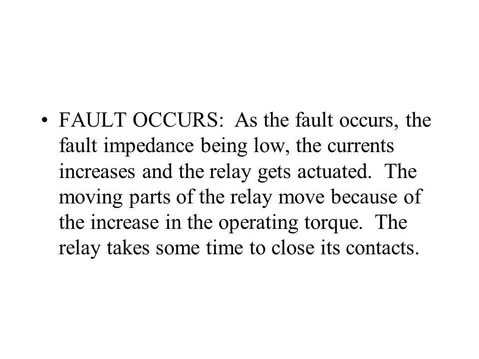 FAULT OCCURS: As the fault occurs, the fault impedance being low, the currents increases and the relay gets actuated.
