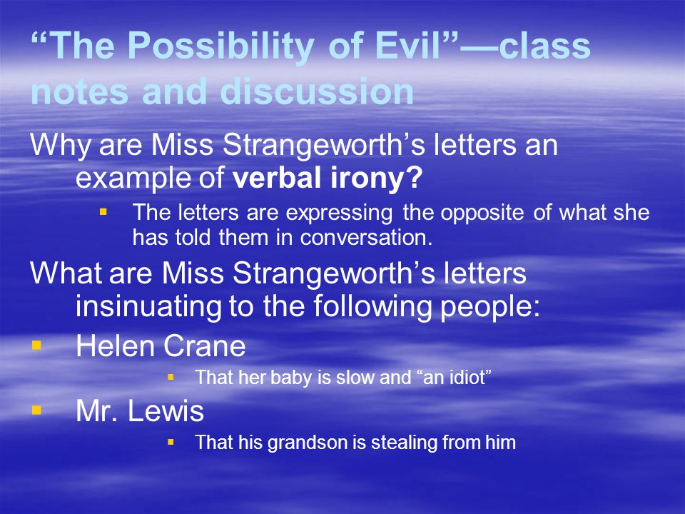 "ms strangeworth Underneath a good moral, there could be a hidden truth in, ""the possibility of  evil"", shirley jackson shows how the protagonist, miss strangeworth presumes."