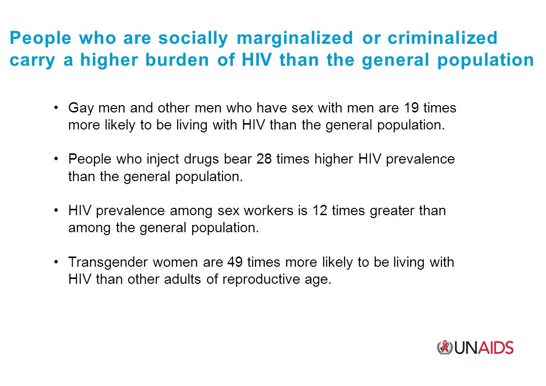 People who are socially marginalized or criminalized carry a higher burden of HIV than the general population