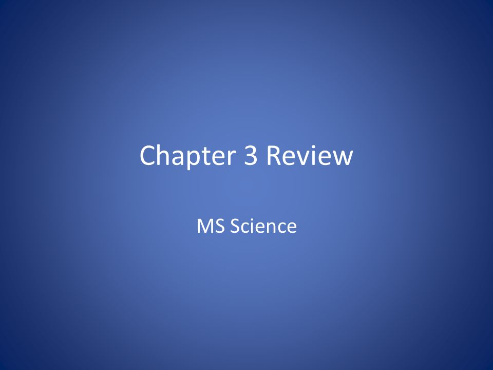 Chapter 3 Review MS Science