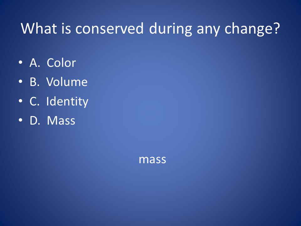 What is conserved during any change
