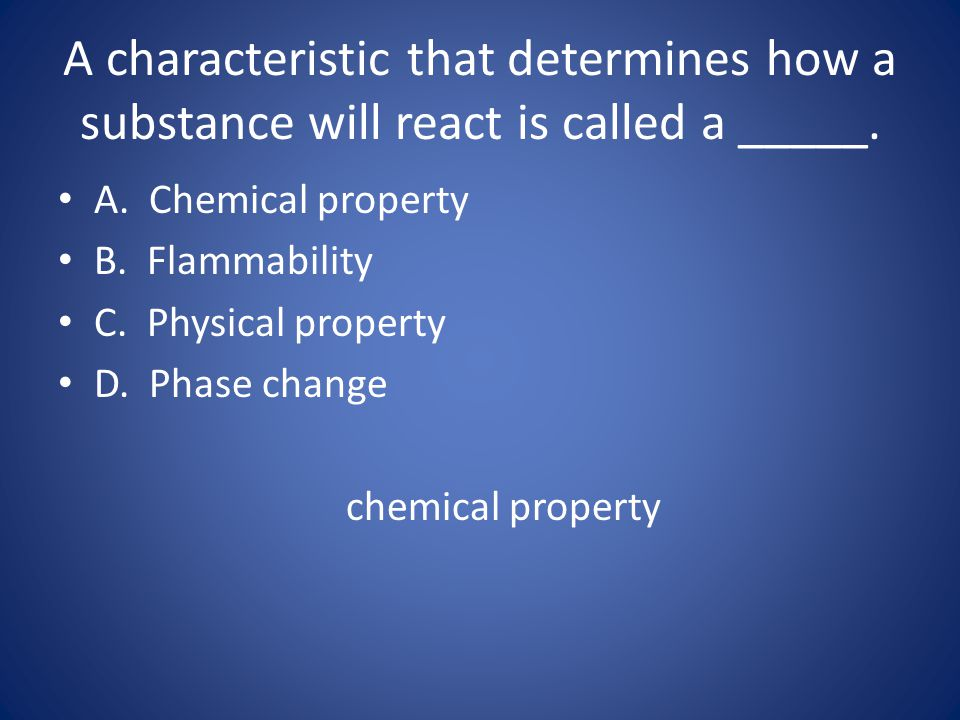 A characteristic that determines how a substance will react is called a _____.