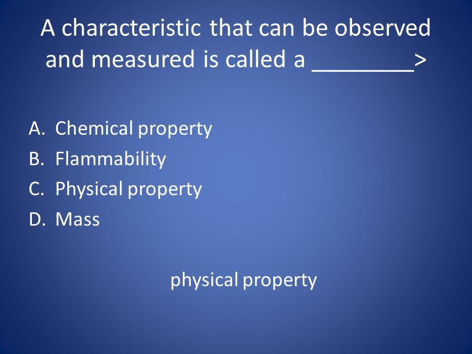 A characteristic that can be observed and measured is called a ________>
