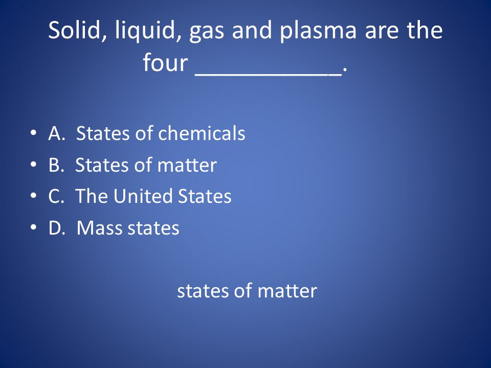 Solid, liquid, gas and plasma are the four ___________.