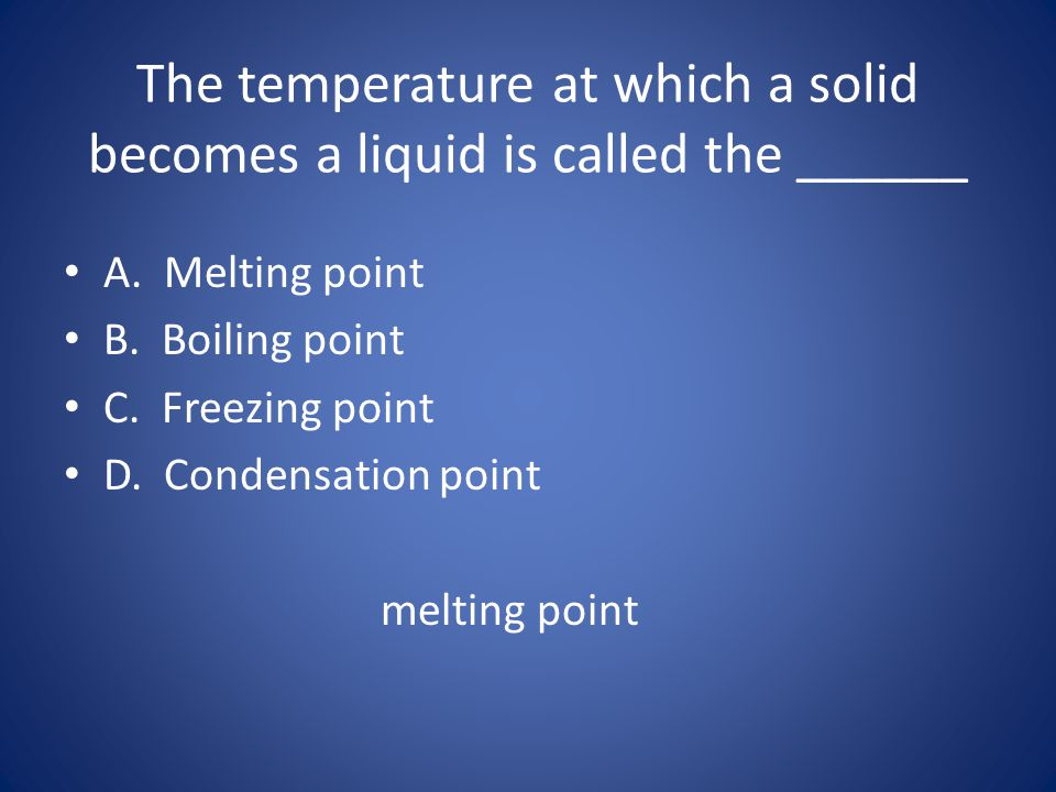The temperature at which a solid becomes a liquid is called the ______