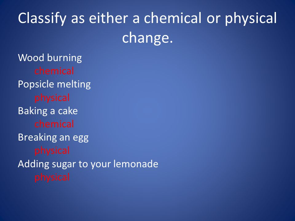 Classify as either a chemical or physical change.